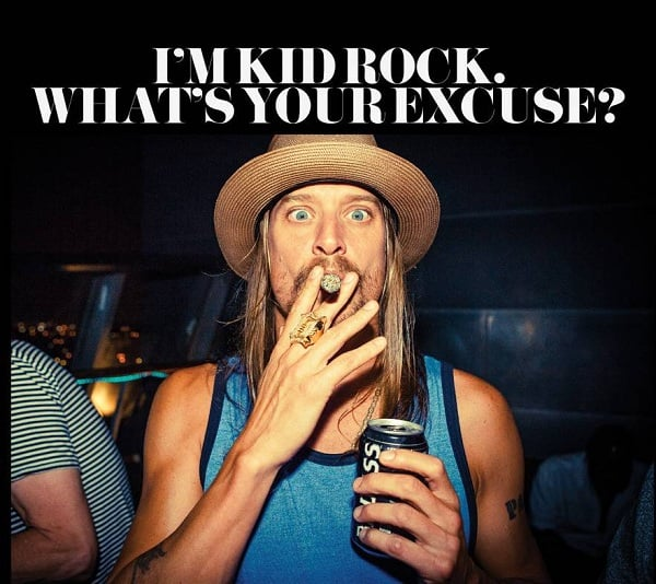 I'M KID ROCK, WHAT'S YOUR EXCUSE?