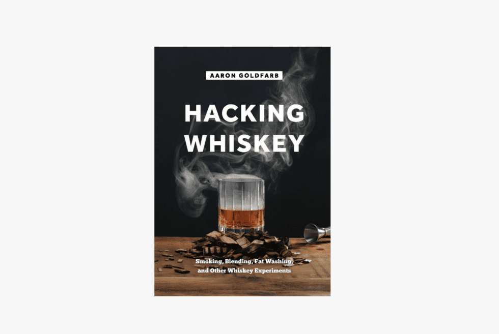 Hacking Whiskey: Reignite Your Love For The Amber Nectar